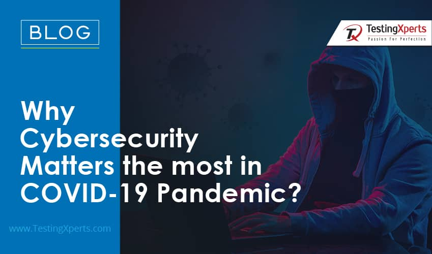 Why Cybersecurity Matters the Most in COVID-19 Pandemic?