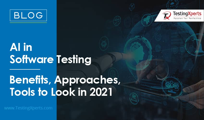 AI in Software Testing – Benefits, Approaches, Tools to Look in 2021