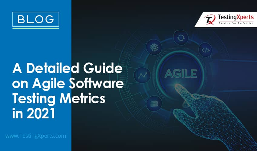 A Detailed Guide on Agile Software Testing Metrics in 2021