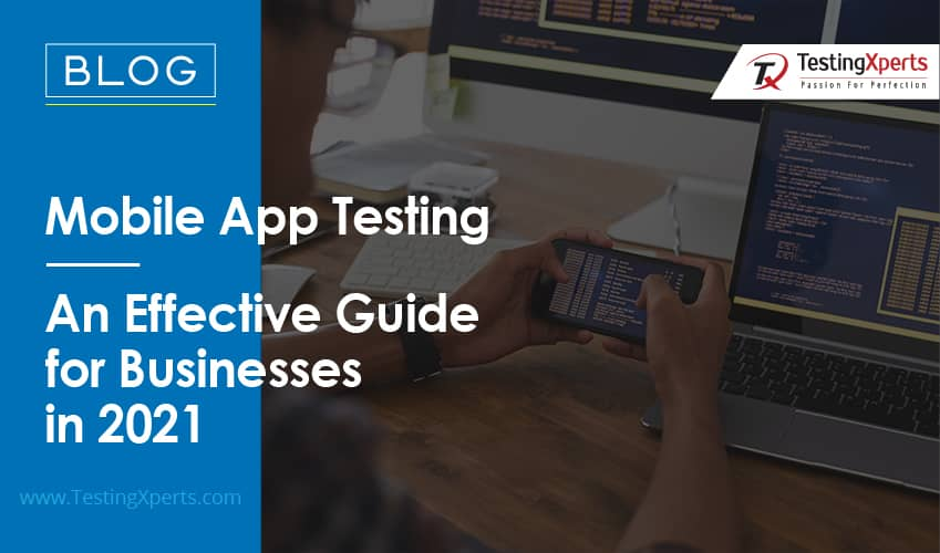 Mobile App Testing – An Effective Guide for Businesses in 2021