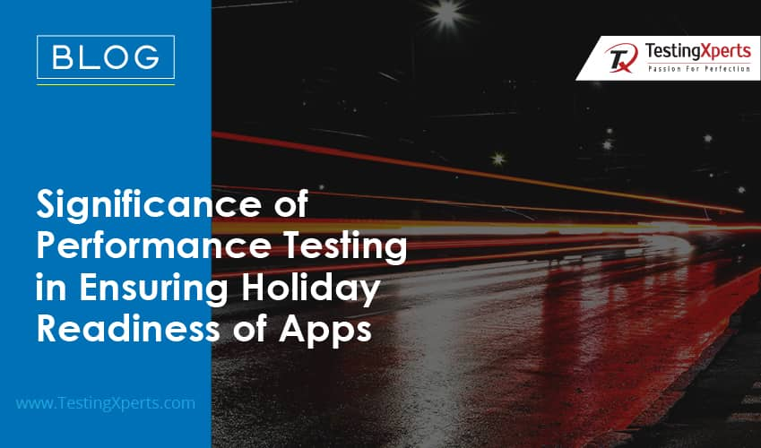 Significance of Performance Testing in Ensuring Holiday Readiness of Apps